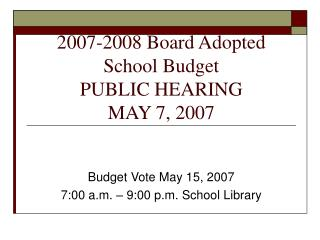 2007-2008 Board Adopted School Budget PUBLIC HEARING  MAY 7, 2007