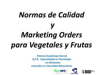 Normas de Calidad   y   Marketing Orders para Vegetales y Frutas