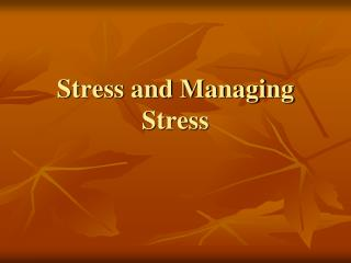 Stress and Managing Stress