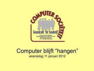 """Computer blijft """"hangen"""" woensdag 11 januari 2012"""