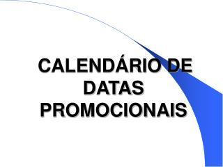 CALENDÁRIO DE DATAS PROMOCIONAIS
