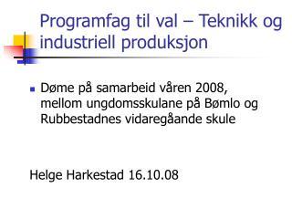 Programfag til val – Teknikk og industriell produksjon