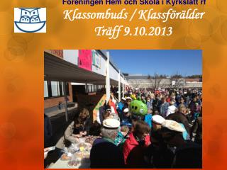 Föreningen Hem och Skola i Kyrkslätt rf Klassombuds / Klassförälder Träff 9.10.2013