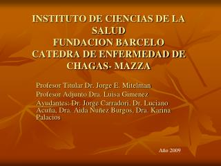 INSTITUTO DE CIENCIAS DE LA SALUD FUNDACION BARCELO CATEDRA DE ENFERMEDAD DE CHAGAS- MAZZA