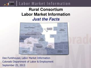 Rural Consortium Labor Market Information                                  Just the Facts