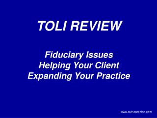 TOLI REVIEW Fiduciary Issues Helping Your Client Expanding Your Practice