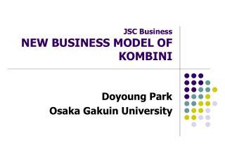 JSC Business NEW BUSINESS MODEL OF KOMBINI
