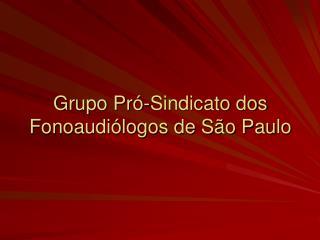 Grupo Pró-Sindicato dos Fonoaudiólogos de São Paulo