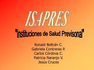 Ronald Beltrán C. Gabriela Contreras P. Carlos Córdova C. Patricia Naranjo V. Jesús Cruces