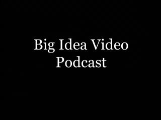 Big Idea Video Podcast