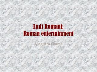 Ludi Romani:  Roman entertainment