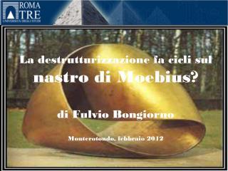 La destrutturizzazione fa cicli sul  nastro di Moebius? di Fulvio Bongiorno