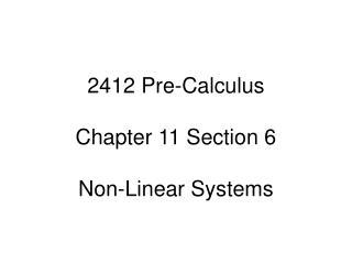 2412 Pre-Calculus Chapter 11 Section 6 Non-Linear Systems