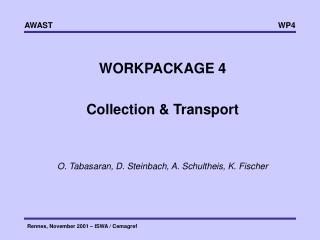 WORKPACKAGE 4 Collection & Transport  O. Tabasaran, D. Steinbach, A. Schultheis, K. Fischer
