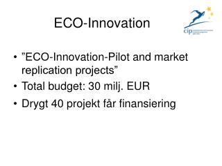 �ECO-Innovation-Pilot and market replication projects� Total budget: 30 milj. EUR