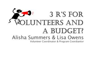 3 R's for Volunteers and a Budget?