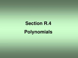 Section R.4 Polynomials