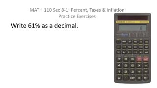MATH 110 Sec 8-1: Percent, Taxes & Inflation Practice Exercises