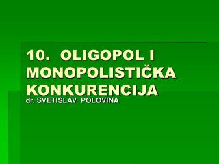 10.  OLIGOPOL I MONOPOLISTICKA KONKURENCIJA