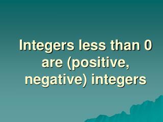 Integers less than 0 are (positive, negative) integers