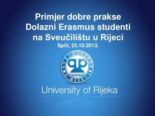 Primjer dobre prakse  Dolazni Erasmus studenti na Sveučilištu u Rijeci Split, 25.10.2013.