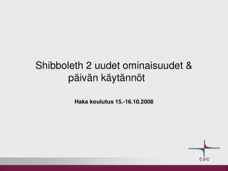 Shibboleth 2 uudet ominaisuudet & päivän käytännöt