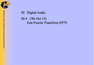 III	Digital Audio III.4 	(We Oct 15) 	 Fast Fourier Transform (FFT)
