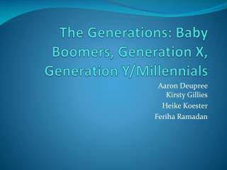 The Generations: Baby Boomers, Generation X, Generation Y/ Millennials