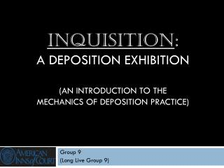 Inquisition : A deposition exhibition  (an introduction to the  Mechanics of Deposition Practice)