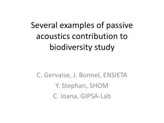 Several examples of passive acoustics contribution to biodiversity study