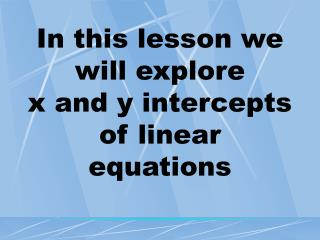 In this lesson we will explore  x and y intercepts of linear equations