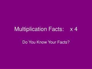 Multiplication Facts:    x 4
