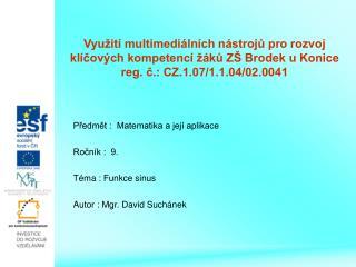 Předmět :  Matematika a její aplikace Ročník :  9. Téma : Funkce sinus Autor : Mgr. David Suchánek