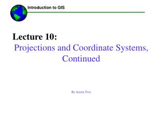 Lecture 10: Projections and Coordinate Systems, Continued By Austin Troy