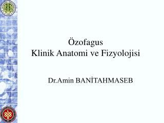 zofagus  Klinik Anatomi ve Fizyolojisi