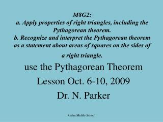 use the Pythagorean Theorem Lesson Oct. 6-10, 2009 Dr. N. Parker