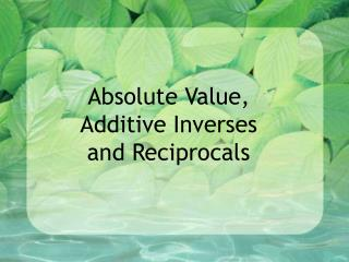 Absolute Value, Additive Inverses and Reciprocals