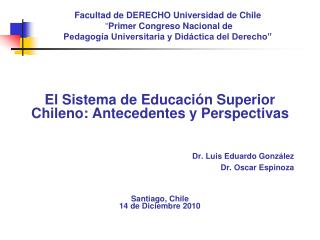 El Sistema de Educación Superior Chileno: Antecedentes y Perspectivas Dr. Luis Eduardo González