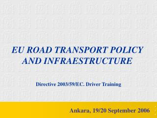 EU ROAD TRANSPORT POLICY AND INFRAESTRUCTURE Directive 2003/59/EC. Driver Training