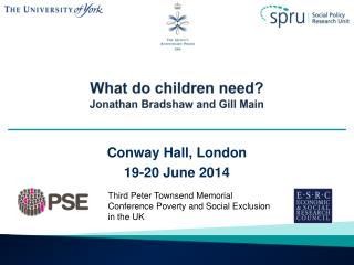 What do children need? Jonathan Bradshaw and Gill Main