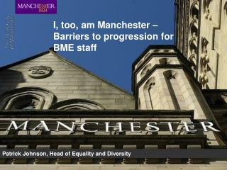 I, too, am Manchester – Barriers to progression for BME staff