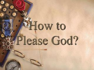 How to  Please God?