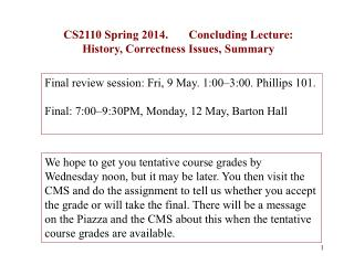 CS2110 Spring 2014.       Concluding Lecture: History, Correctness Issues, Summary