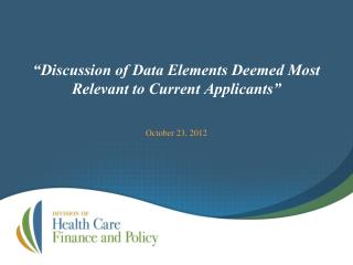 """Discussion of Data Elements Deemed Most Relevant to Current Applicants"""