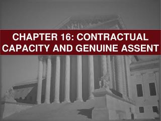 CHAPTER 16: CONTRACTUAL CAPACITY AND GENUINE ASSENT