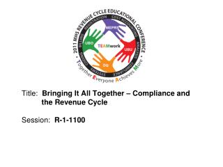Title:   Bringing It All Together – Compliance and 	     the Revenue Cycle Session:   R-1-1100