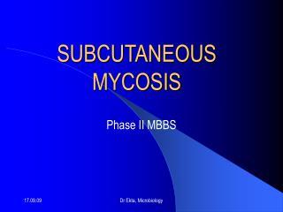 SUBCUTANEOUS MYCOSIS
