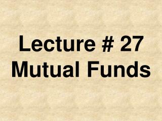 Lecture # 27 Mutual Funds