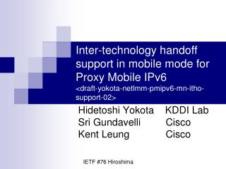 Hidetoshi Yokota    KDDI Lab Sri  Gundavelli          Cisco Kent Leung             Cisco