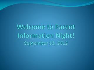 Welcome to Parent Information Night! September 13, 2012
